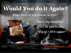 Would you do it again
